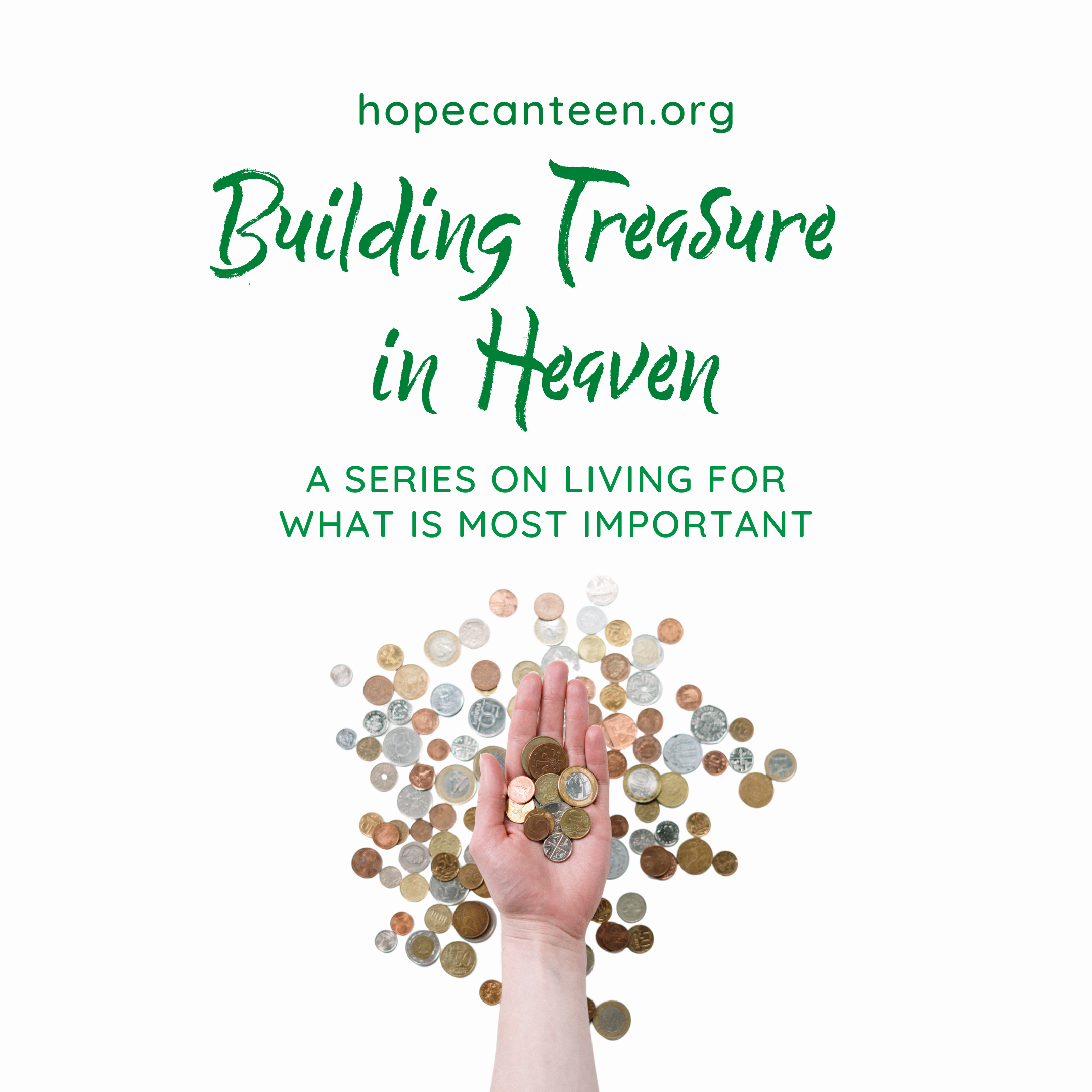 Reflect on what is most important in this new series on Building Treasure in Heaven from the Hope Canteen blog