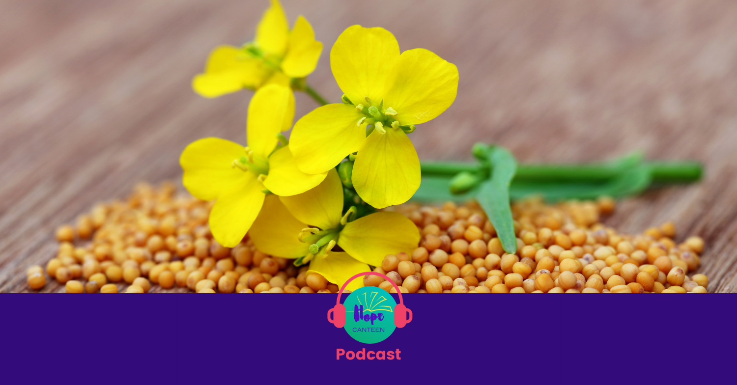Mustard seeds and flowers with the Hope Canteen Podcast logo