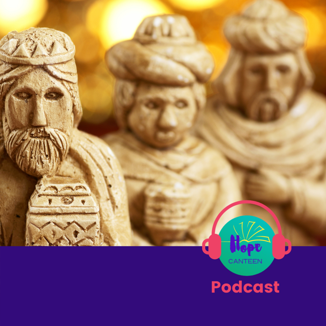 The Hope Canteen Podcast Episode 33: Epiphany and the Visit of the Magi